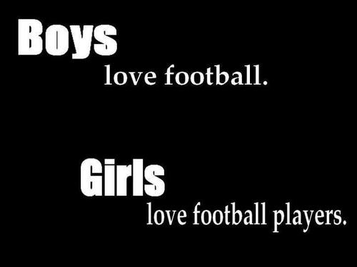 Quotes About Love For Teenage Guys : love it girls love football players