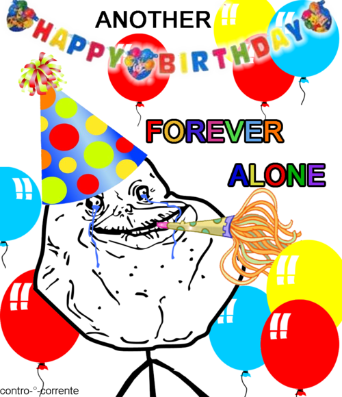 when someone pronounces it valentines day meme as me memes - Another Happy Birthday Forever Alone s and
