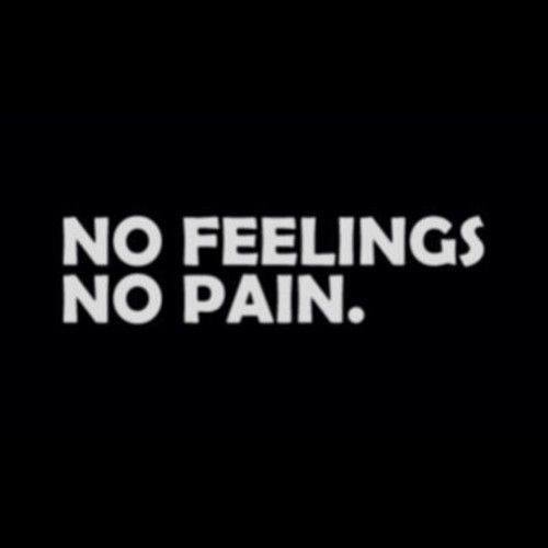 No Feelings No Pain Pictures Photos And Images For Facebook Tumblr Pinterest And Twitter