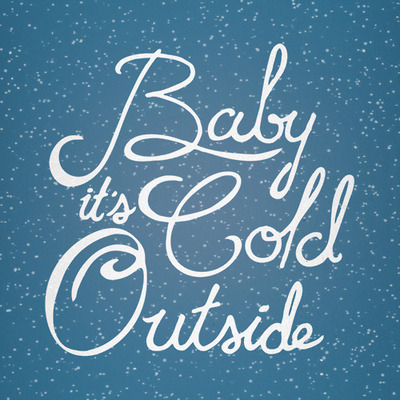 Baby, It\'s Cold Outside!