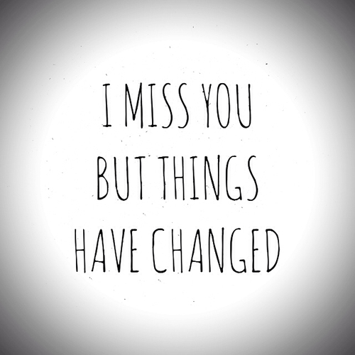 I Miss You Quotes Tumblr: I Miss You But Things Have Changed Pictures, Photos, And