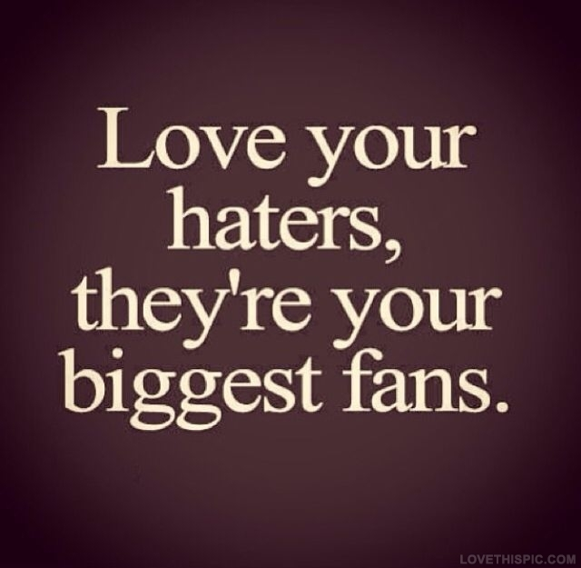 Quotes About Haters Love Your Hater...