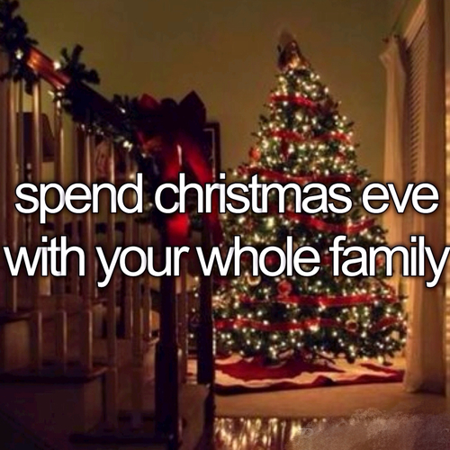 Christmas Eve Quotes Tumblr: Spend Christmas Eve With Your Whole Family Pictures