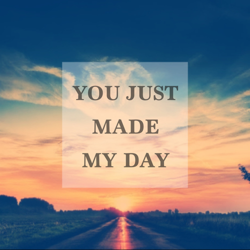 You Make My Day Quotes. QuotesGram