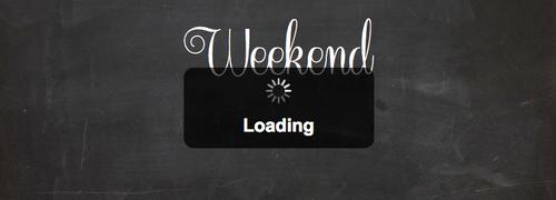 http://www.lovethispic.com/uploaded_images/57081-Weekend-Loading.png