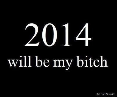 2014 will be my bitch