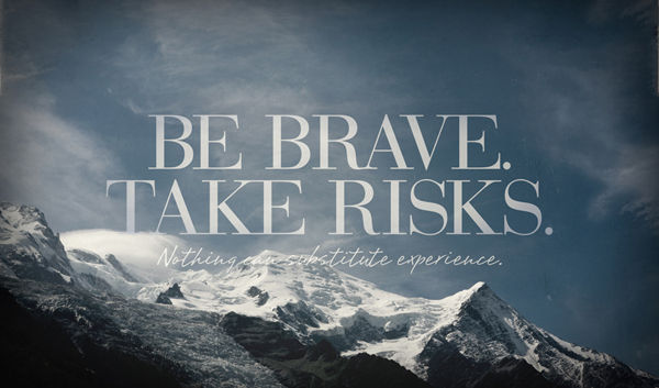 Be Brave, Take Risks Pictures, Photos, And Images For
