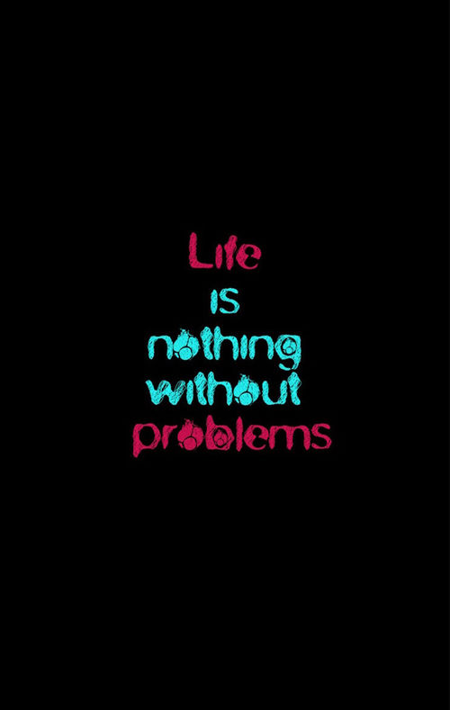 Life Is Nothing Without Problems Pictures, Photos, And