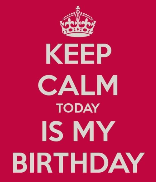 keep calm birthday Keep Calm Today Is My Birthday Pictures, Photos, and Images for  keep calm birthday