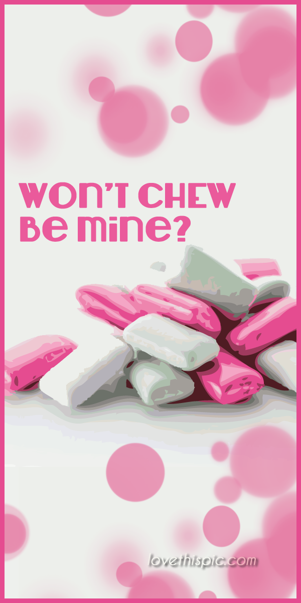 Won't Chew Be Mine Pictures, Photos, And Images For