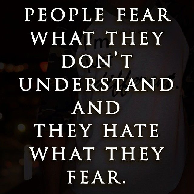 People Fear What They Dont Understand Pictures, Photos