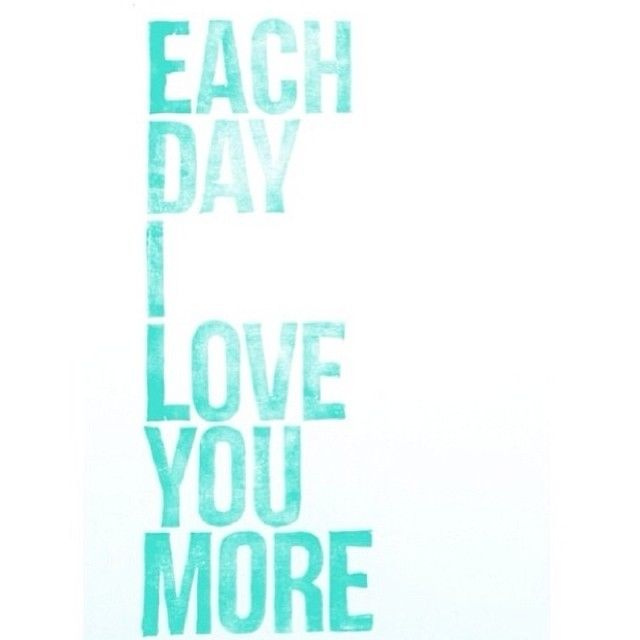 I Love You More Quotes : love it each day i love you more