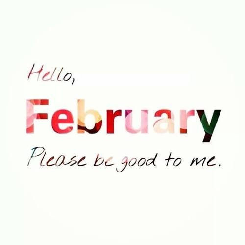 Hello February, Please Be Good To Me Pictures, Photos, and