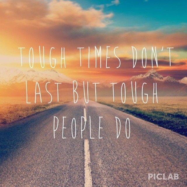 Tough Times Don't Last, But Tough People Do
