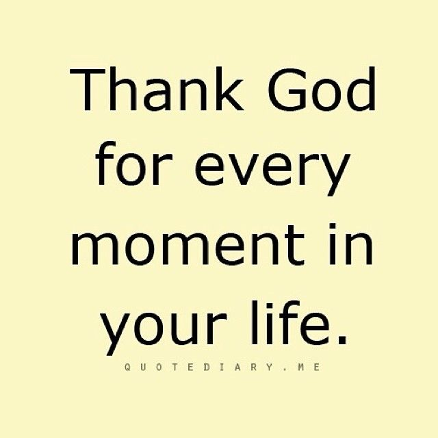 Thank God For Every Moment In Your Life Pictures Photos And Images Fascinating Thank God
