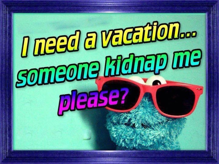 I Need A Vacation