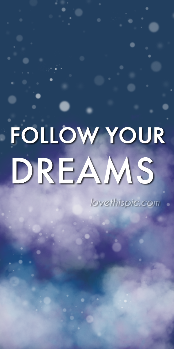 Follow Your Dreams Pictures, Photos, and Images for Facebook