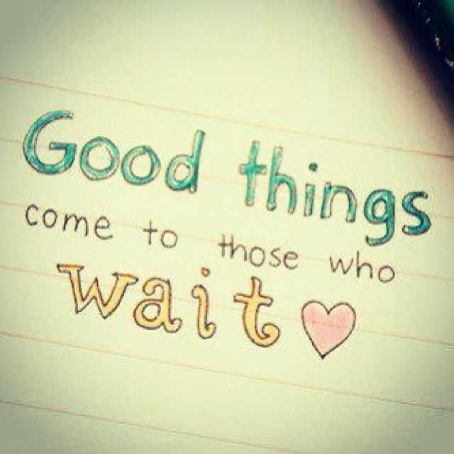 63308-Good-Things-Come-To-Those-Who-Wait.jpg