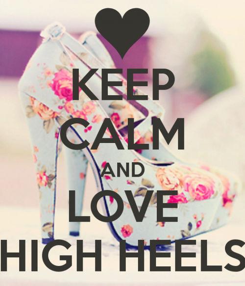 e8d0b311e6b Keep Calm And Love High Heels Pictures