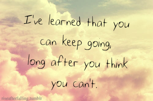 Tough Life Quotes Tumblr: You Can Keep Going Long After You Think You Cant Pictures