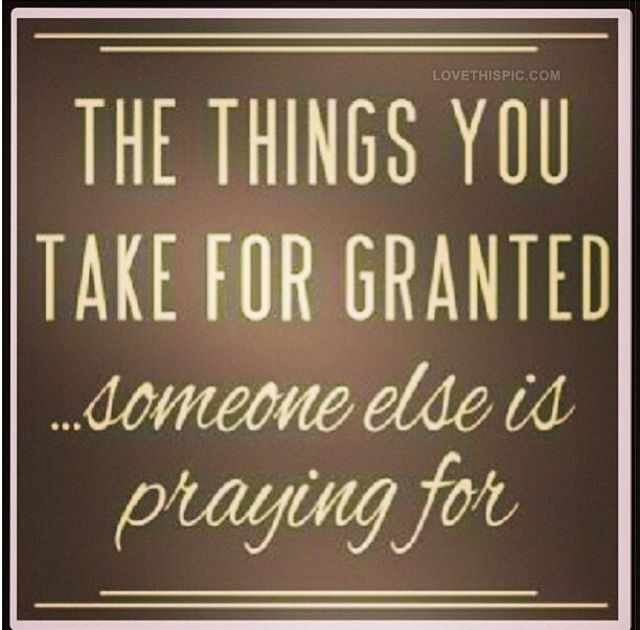 The Things You Take For Granted Pictures, Photos, and
