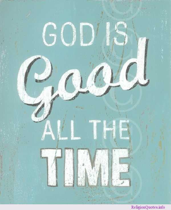God Is Good All The Time Pictures, Photos, And Images For