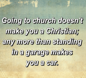 Religion In A Nutshell 67623-Going-To-Church-Doesnt-Make-You-A-Christian