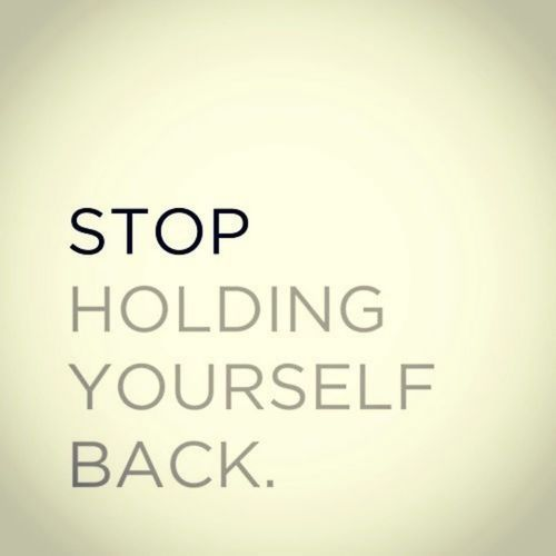 stop holding yourself back pictures photos and images