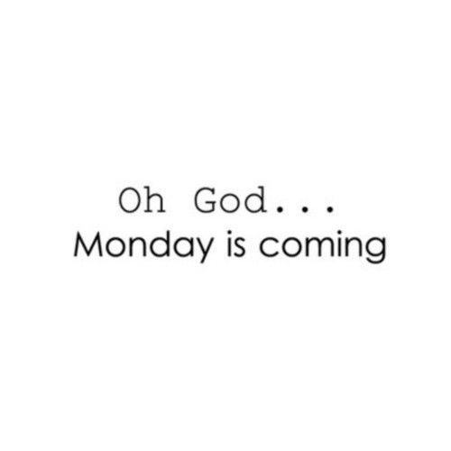 Oh God, monday is coming