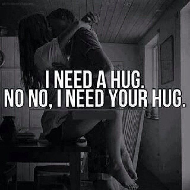 I need a hug. No, I need your hug