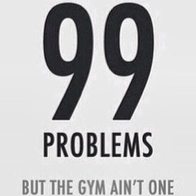 99 problems but the gym aint one pictures photos and