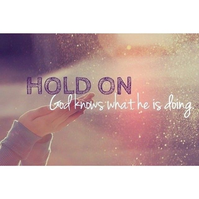 Hold on, God knows what he's doing
