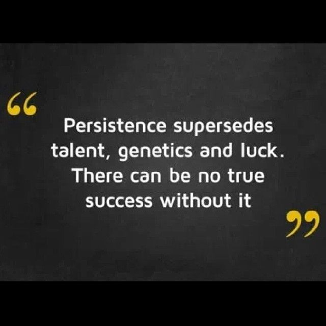 Persistence Motivational Quotes: Persistence Supersedes Talent, Genetics And Luck Pictures
