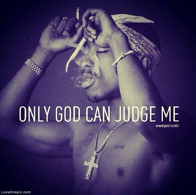 Only God Can Judge Me Pictures Photos And Images For Facebook Tumblr Pinterest Twitter