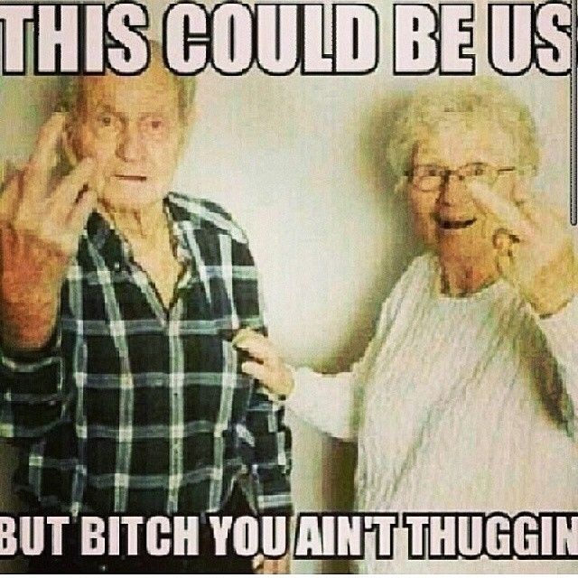 This could be us but bitch you aint thuggin
