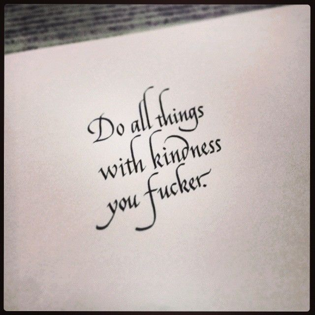 Funny Quotes About Life Lessons: Do All Things With Kindness You Fucker Pictures, Photos