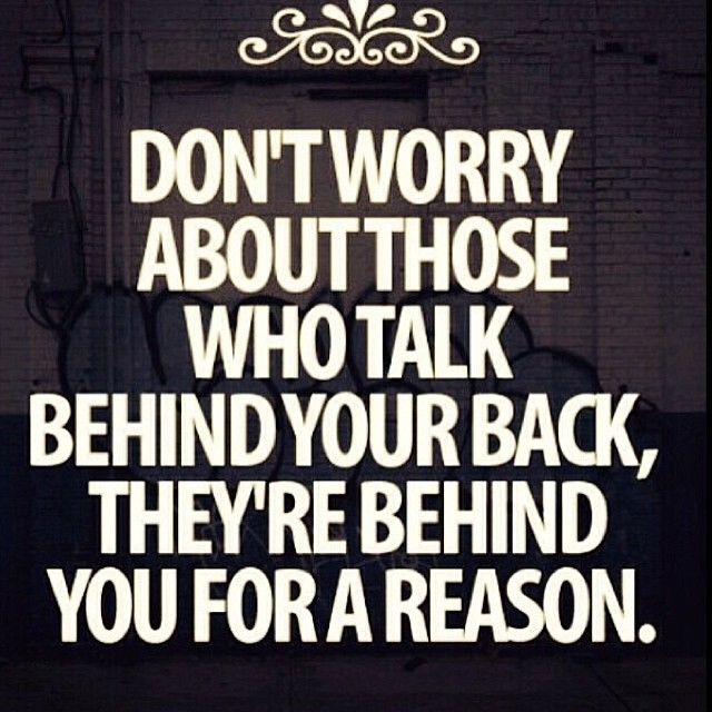 Quotes About Talking To People: Dont Worry About Those Who Talk Behind Your Back Pictures