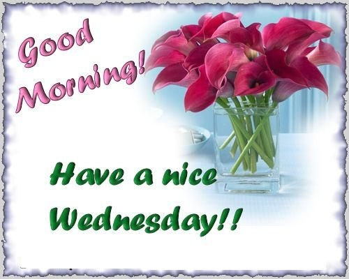Good morning, have a nice wednesday