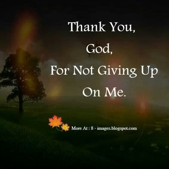 Thank You God For Not Giving Up On Me Pictures, Photos, and ...