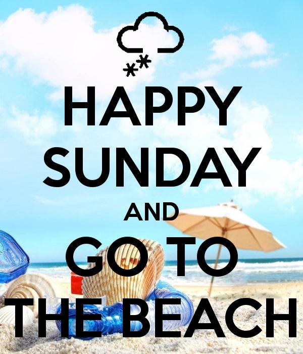 Happy Sunday Go To The Beach