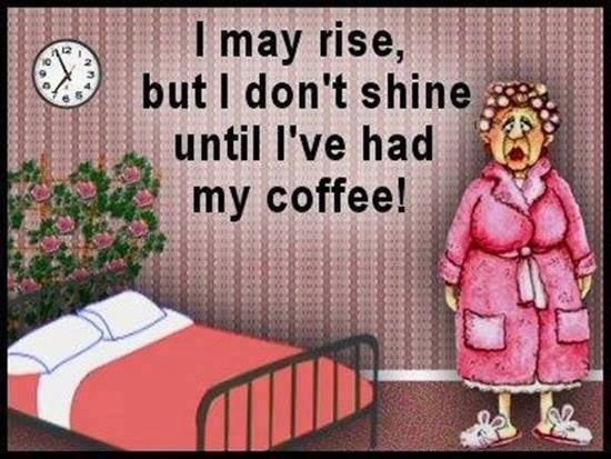 i may rise but i don t shine until i ve had my coffee pictures