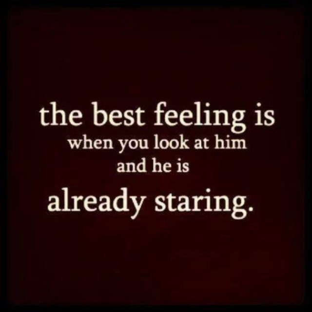 The Best Feeling Is When You Look At Him And He Is Already Staring Pictures Photos And Images For Facebook Tumblr Pinterest And Twitter Firstly, the writer, like the language, is subject to the situation, in that he or she must say something meanable. lovethispic
