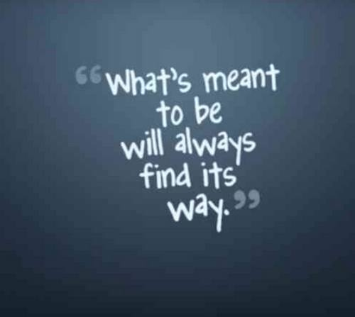 Whats Meant To Be Will Always Find Its Way Pictures
