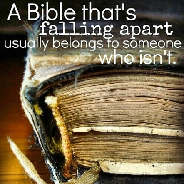 A Bible Thats Falling Apart Usually Belongs To Someone Who