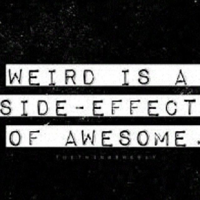 Weird Is A Side Effect Of Awesome Pictures, Photos, And
