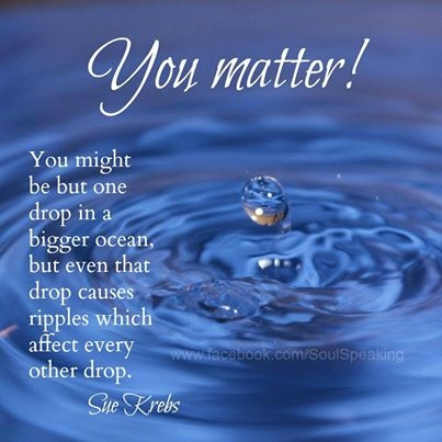 You Matter Pictures Photos And Images For Facebook Tumblr Pinterest And Twitter