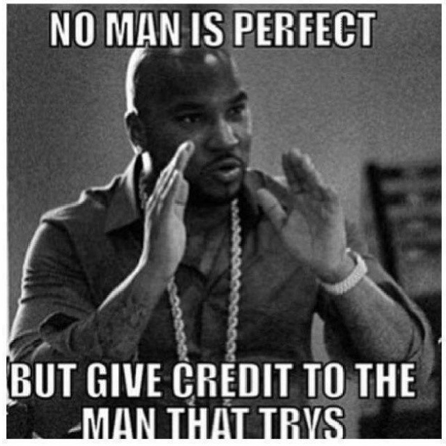 86561 No Man Is Perfect But Give Credit To The Man That Tries no man is perfect but give credit to the man that tries pictures