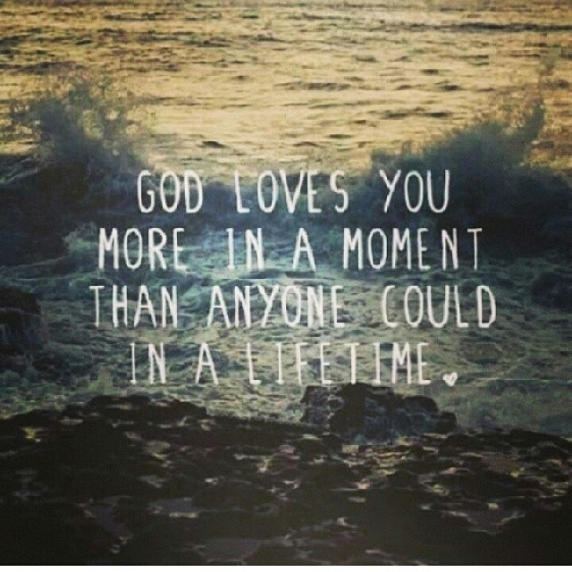 God Loves You More In A Moment Than Anyone Could Pictures