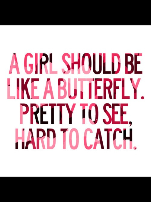 http://www.lovethispic.com/uploaded_images/88511-A-Girl-Should-Be-Like-A-Butterfly.jpg