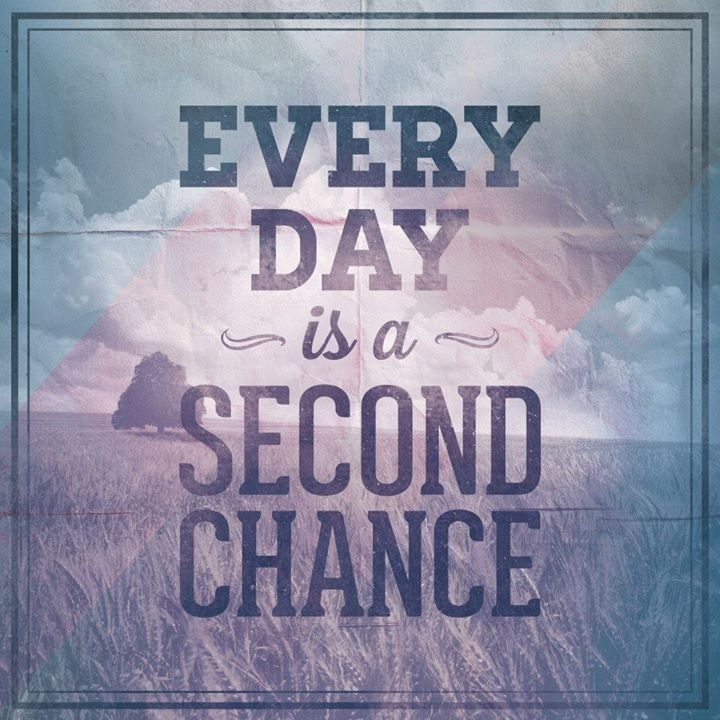 Every Day Is A Second Chance Pictures Photos And Images